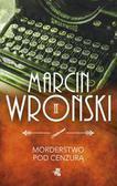 Wroński Marcin - Morderstwo pod cenzurą (dodruk 2018)