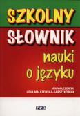 Malczewski Jan, Malczewska-Garsztkowiak Lidia - Szkolny słownik nauki o języku