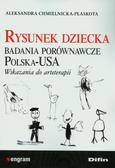 Chmielnicka-Plaskota Aleksandra - Rysunek dziecka. Badania porównawcze Polska-USA. Wskazania do arteterapii