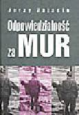 Zajadło J. - Odpowiedzialność za Mur. Procesy strzelców przy Murze Berlińskim