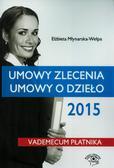 Młynarska-Wełpa Elżbieta - Umowy zlecenia, umowy o dzieło 2015. Vademecum płatnika