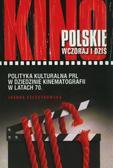 Szczutkowska Joanna - Polityka kulturalna PRL w dziedzinie kinematografii w latach 70. Kino polskie wczoraj i dziś