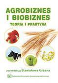 red.Urban Stanisław - Agrobiznes i biobiznes. Teoria i praktyka