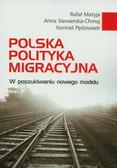 Matyja Rafał, Siewierska-Chmaj Anna, Pędziwiatr Konrad - Polska polityka migracyjna. W poszukiwaniu nowego modelu