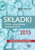 Bogdan Majkowski - Składki 2015. Zmiany, dokumentacja, rozliczenia z ZUS