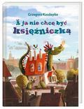 Kasdepke Grzegorz - A ja nie chcę być księżniczką