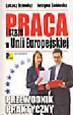Dzienisz Ł., Sobieska J. - Praca i staże w Unii Europejskiej. Przewodnik praktyczny
