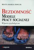 Pawlik Beata Maria - Bezdomność Modele pracy socjalnej. Wsparcie psychologiczne