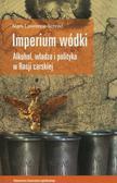 Schrad Mark Lawrence - Imperium wódki. Alkohol, władza i polityka w Rosji carskiej