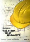Kubica Józef - Technologia robót budowlanych
