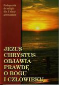 Jezus Chrystus objawia prawdę o Bogu i człowieku 1 Podręcznik. Gimnazjum