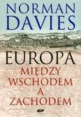 Norman Davies - Europa Między Wschodem a Zachodem