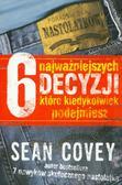 Sean Covey - 6 Najważniejszych Decyzji - Sean Covey