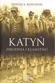 Tadeusz A. Kisielewski - Katyń. Zbrodnia i Kłamstwo - Tadeusz A.Kisielewski
