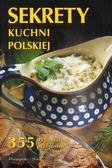 praca zbiorowa - Sekrety kuchni polskiej. 355 wspaniałych przepisów