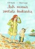 Ulf Stark - Jak mama została Indianką