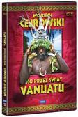 Wojciech Cejrowski - Boso przez świat. Vanuatu. Film DVD