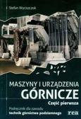 Wyciszczok Stefan - Maszyny i urządzenia górnicze część 1 REA