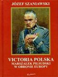 Szaniawski Józef - Victoria polska Marszałek Piłsudski w obronie....