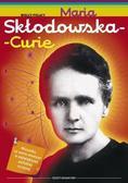 Małgorzata Sobieszczak - Marciniak - Wielcy Polacy. Maria Skłodowska - Curie
