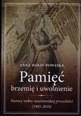 Anna Wolff-Powęska - Pamięć. Brzemię i uwolnienie