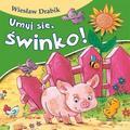 Drabik Wiesław - Bajki dla malucha - Umyj się, świnko!