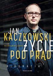 Jan Kaczkowski. Życie pod prąd. Biografi