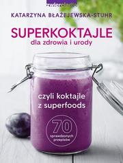 Superkoktajle dla zdrowia i urody. czyli