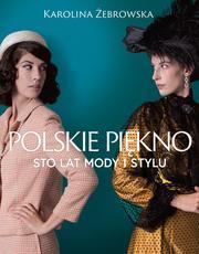 Polskie piękno. Sto lat mody i stylu