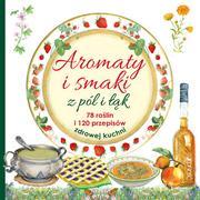 Aromaty i smaki z pól i łąk. 78 roślin i