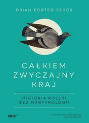 Całkiem zwyczajny kraj. Historia Polski