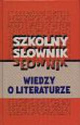 Szkolny słownik wiedzy o literaturze