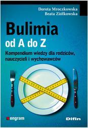 Bulimia od A do Z. Kompendium wiedzy dla