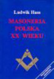 Masoneria polska XX wieku. Losy, loże, l